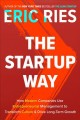 THE STARTUP WAY : HOW MODERN COMPANIES USE ENTREPRENEURIAL MANGEMENT TO TRANSFORM CULTURE AND DRIVE LONG-TERM GROWTH