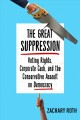 THE GREAT SUPPRESSION : VOTING RIGHTS, CORPORATE CASH, AND THE CONSERVATIVE ASSAULT ON DEMOCRACY