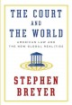 THE COURT AND THE WORLD : AMERICAN LAW AND THE NEW GLOBAL REALITIES