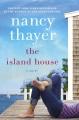 [The island house : a novel<br / >Nancy Thayer.]
