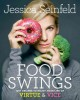 FOOD SWINGS : 125+ RECIPES TO ENJOY YOUR LIFE OF VIRTUE & VICE