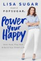 POWER YOUR HAPPY : WORK HARD, PLAY NICE, AND BUILD YOUR DREAM LIFE