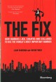 THE FIX : HOW BANKERS LIED, CHEATED AND COLLUDED TO RIG THE WORLD