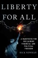 LIBERTY FOR ALL : A MANIFESTO FOR RECLAIMING FINANCIAL AND POLITICAL FREEDOM
