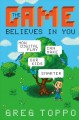 THE GAME BELIEVES IN YOU : HOW DIGITAL PLAY CAN MAKE OUR KIDS SMARTER