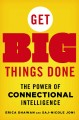 GET BIG THINGS DONE : THE POWER OF CONNECTIONAL INTELLIGENCE