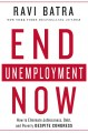 END UNEMPLOYMENT NOW : HOW TO ELIMINATE JOBLESSNESS, DEBT, AND POVERTY DESPITE CONGRESS