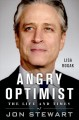 ANGRY OPTIMIST : THE LIFE AND TIMES OF JON STEWART