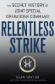 RELENTLESS STRIKE : THE SECRET HISTORY OF JOINT SPECIAL OPERATIONS COMMAND