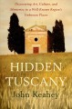 HIDDEN TUSCANY : DISCOVERING ART, CULTURE, AND MEMORIES IN A WELL-KNOWN REGION