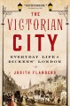 THE VICTORIAN CITY : EVERYDAY LIFE IN DICKENS