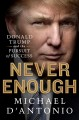 NEVER ENOUGH : DONALD TRUMP AND THE PURSUIT OF SUCCESS