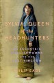 SYLVIA : QUEEN OF THE HEADHUNTERS : AN ECCENTRIC ENGLISHWOMAN AND HER LOST KINGDOM