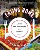 EATING ROME : LIVING THE GOOD LIFE IN THE ETERNAL CITY