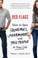 RED FLAGS : HOW TO SPOT FRENEMIES, UNDERMINERS, AND TOXIC PEOPLE IN EVERY PART OF YOUR LIFE