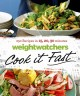 WEIGHTWATCHERS COOK IT FAST : 250 RECIPES IN 15, 20, 30 MINUTES