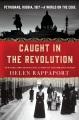 CAUGHT IN THE REVOLUTION : PETROGRAD, RUSSIA, 1917--A WORLD ON THE EDGE
