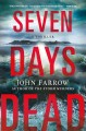 [Seven days dead : [the Storm murders trilogy]<br / >John Farrow.]