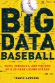 BIG DATA BASEBALL : MATH, MIRACLES, AND THE END OF A 20-YEAR LOSING STREAK