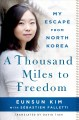 A THOUSAND MILES TO FREEDOM : MY ESCAPE FROM NORTH KOREA
