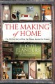 THE MAKING OF HOME : THE 500-YEAR STORY OF HOW OUR HOUSES BECAME OUR HOMES