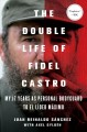 THE DOUBLE LIFE OF FIDEL CASTRO : MY 17 YEARS AS PERSONAL BODYGUARD TO EL LíDER MáXIMO