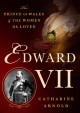 EDWARD VII : THE PRINCE OF WALES AND THE WOMEN HE LOVED