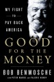 GOOD FOR THE MONEY : MY FIGHT TO PAY BACK AMERICA