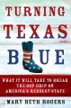 TURNING TEXAS BLUE : HOW TO BREAK THE GOP