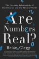 ARE NUMBERS REAL? : THE UNCANNY RELATIONSHIP OF MATHEMATICS AND THE PHYSICAL WORLD