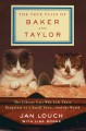 THE TRUE TAILS OF BAKER AND TAYLOR: THE LIBRARY CATS WHO LEFT THEIR PAWPRINTS ON A SMALL TOWN-- AND THE WORLD