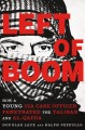 LEFT OF BOOM : HOW A YOUNG CIA CASE OFFICER PENETRATED THE TALIBAN AND AL-QAEDA