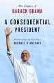 A CONSEQUENTIAL PRESIDENT : THE LEGACY OF BARACK OBAMA