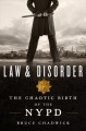 LAW & DISORDER : THE CHAOTIC BIRTH OF THE NYPD
