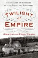 TWILIGHT OF EMPIRE : THE TRAGEDY AT MAYERLING AND THE END OF THE HABSBURGS