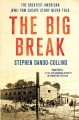 THE BIG BREAK : THE GREATEST AMERICAN WWII POW ESCAPE STORY NEVER TOLD
