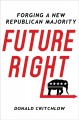 FUTURE RIGHT : FORGING A NEW REPUBLICAN MAJORITY