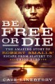 BE FREE OR DIE : THE AMAZING STORY OF ROBERT SMALLS
