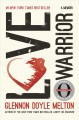 LOVE WARRIOR : A MEMOIR