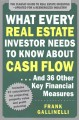 WHAT EVERY REAL ESTATE INVESTOR NEEDS TO KNOW ABOUT CASH FLOW     : AND 36 OTHER KEY FINANCIAL MEASURES