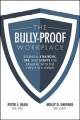 THE BULLY-PROOF WORKPLACE : ESSENTIAL STRATEGIES, TIPS, AND SCRIPTS FOR DEALING WITH THE OFFICE SOCIOPATH