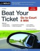 BEAT YOUR TICKET : GO TO COURT AND WIN!