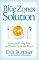 THE BLUE ZONES SOLUTION : EATING AND LIVING LIKE THE WORLD