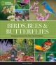 BIRDS, BEES, AND BUTTERFLIES : BRINGING NATURE INTO YOUR YARD AND GARDEN