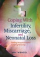 COPING WITH INFERTILITY, MISCARRIAGE, AND NEONATAL LOSS : FINDING PERSPECTIVE AND CREATING MEANING