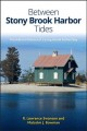 BETWEEN STONY BROOK HARBOR TIDES : THE NATURAL HISTORY OF A LONG ISLAND POCKET BAY
