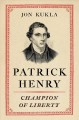 PATRICK HENRY : CHAMPION OF LIBERTY