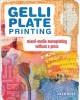 GELLI PLATE PRINTING : MIXED-MEDIA MONOPRINTING WITHOUT A PRESS
