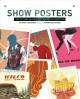 SHOW POSTERS : THE ART AND PRACTICE OF MAKING GIG POSTERS