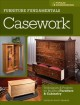 FURNITURE FUNDAMENTALS : CASEWORK : TECHNIQUES AND PROJECTS FOR BUILDING FURNITURE AND CABINETRY